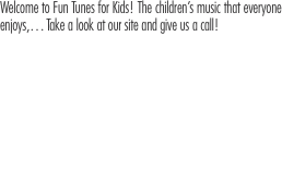 Welcome to Fun Tunes for Kids! The children's music that everyo